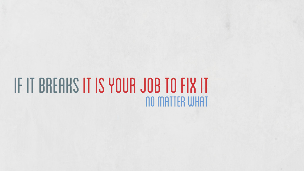 if it breaks it is your job to fix it no matter...