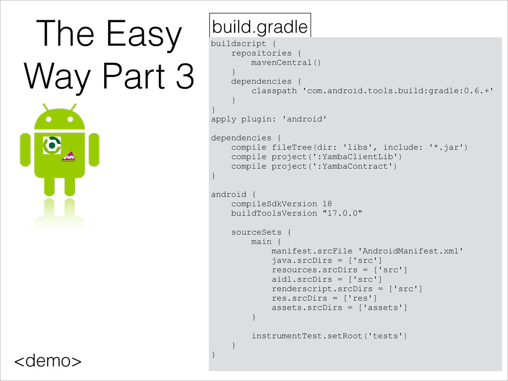 The Easy Way Part 3 build.gradle buildscript { ...