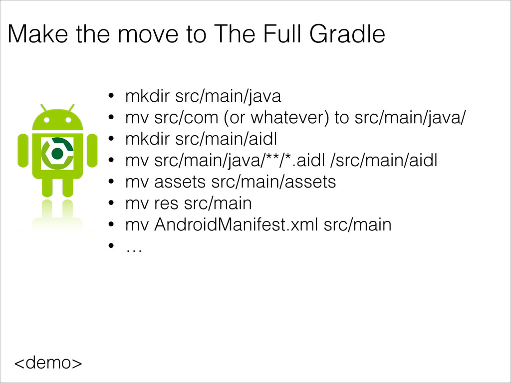 Make the move to The Full Gradle • mkdir src/ma...