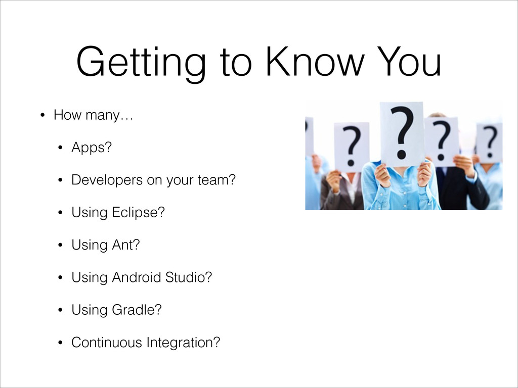 Getting to Know You • How many… • Apps? • Devel...