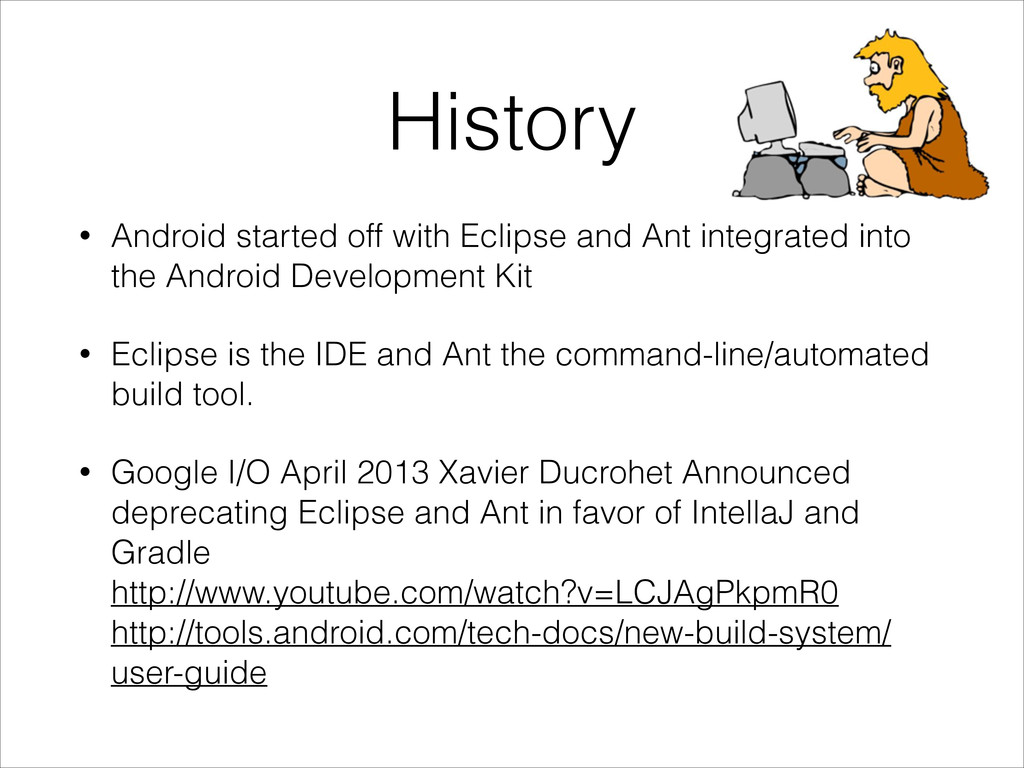 History • Android started off with Eclipse and ...