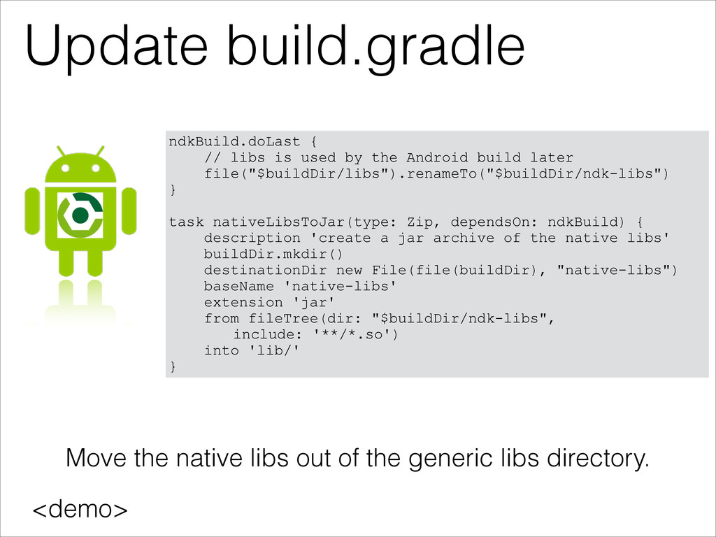 Update build.gradle <demo> ndkBuild.doLast { //...