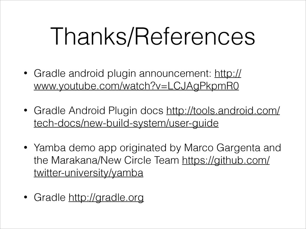 Thanks/References • Gradle android plugin annou...