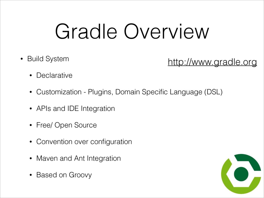 Gradle Overview • Build System • Declarative • ...