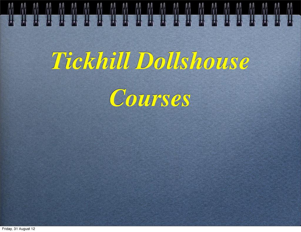Tickhill Dollshouse Courses Friday, 31 August 12