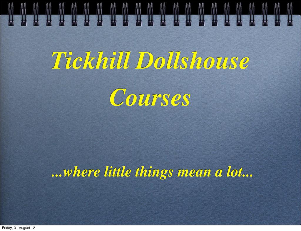 Tickhill Dollshouse Courses ...where little thi...