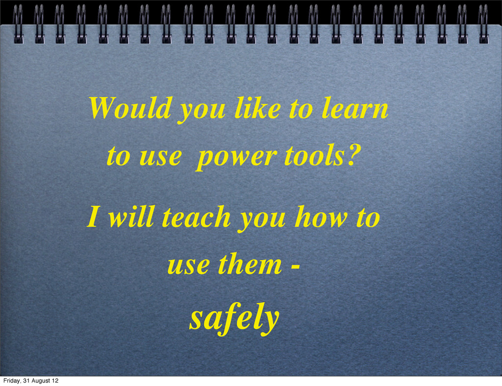 Would you like to learn to use power tools? I w...