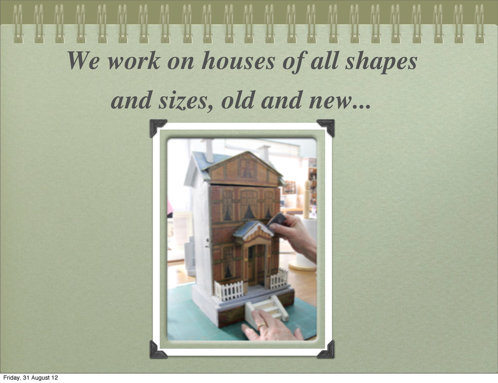 We work on houses of all shapes and sizes, old ...