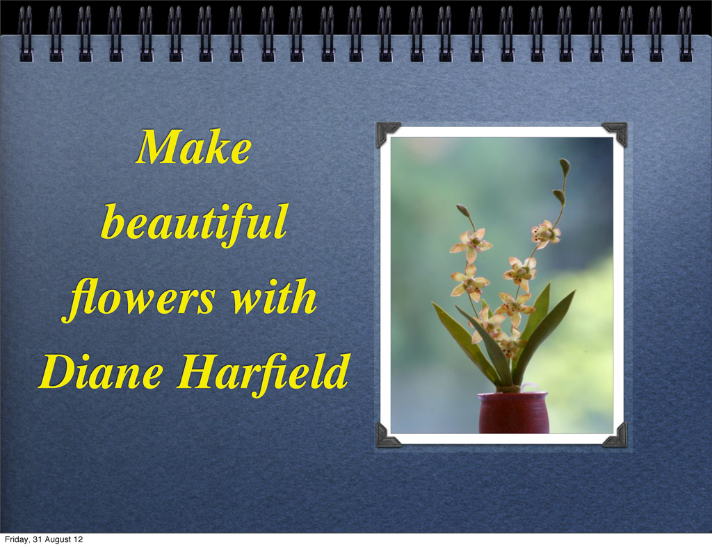 Make beautiful flowers with Diane Harfield Friday...