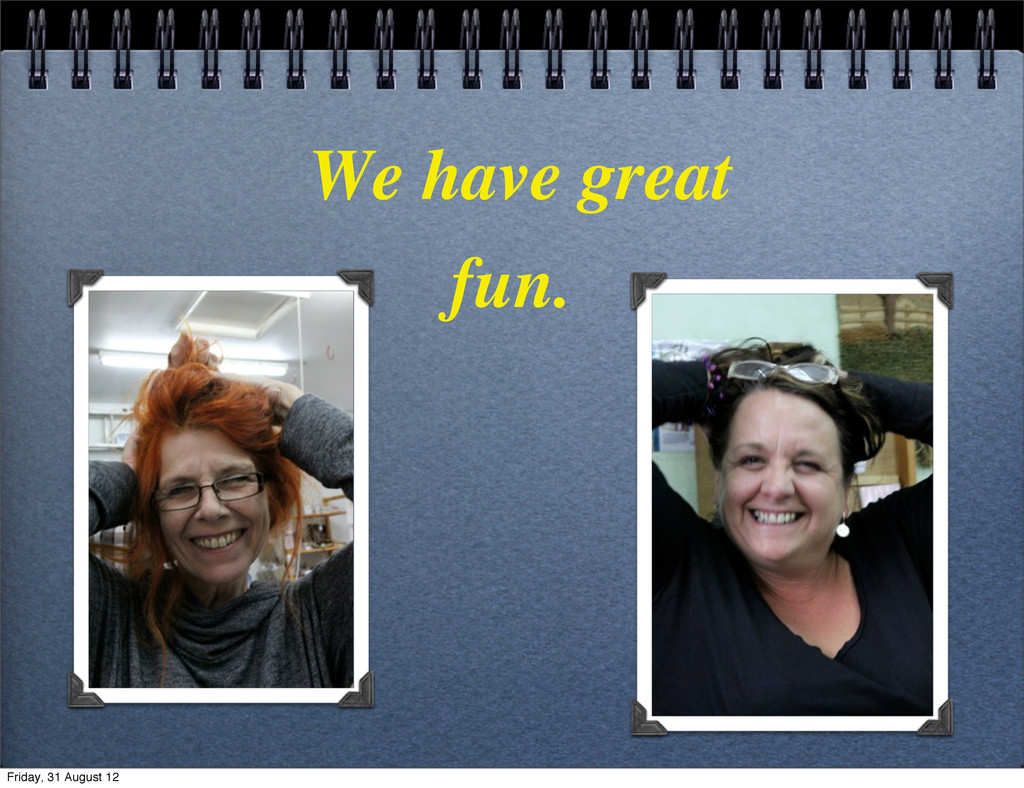 We have great fun. Friday, 31 August 12