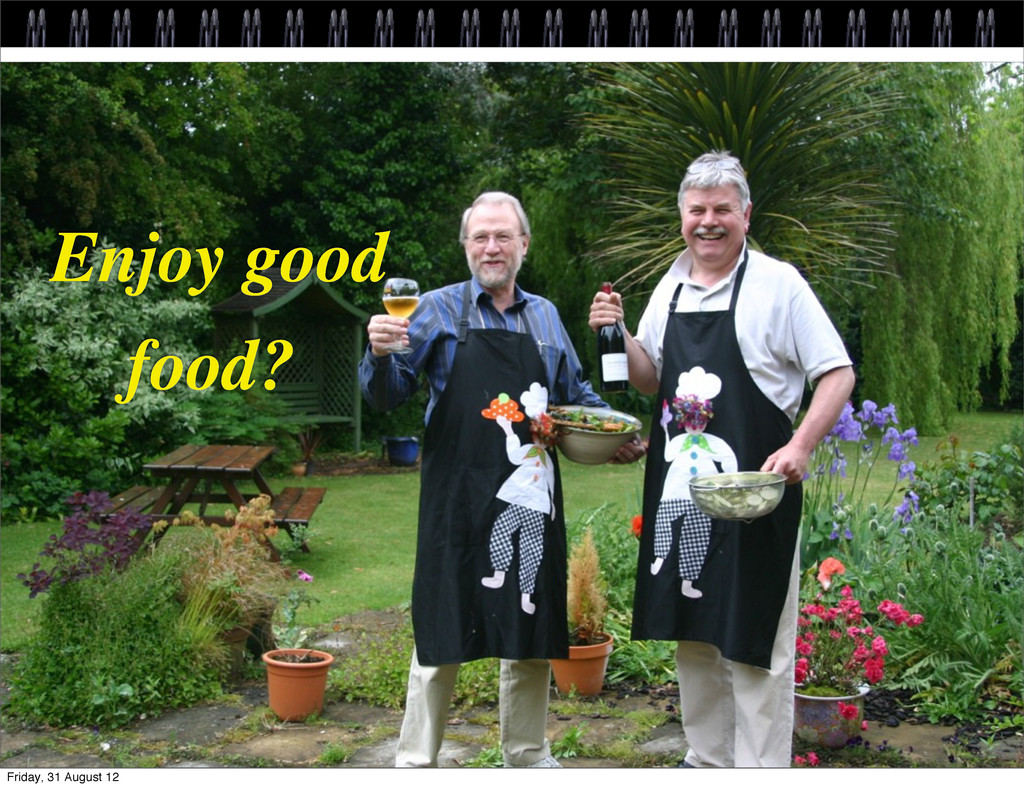 Enjoy good food? Friday, 31 August 12
