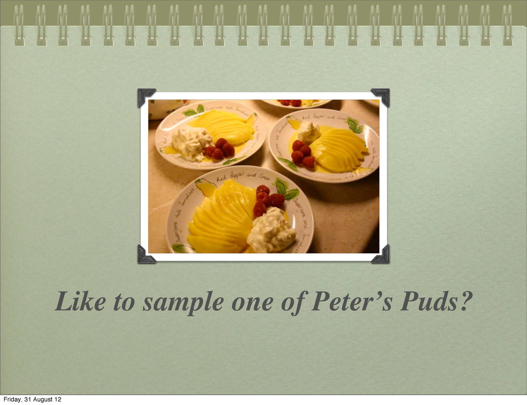 Like to sample one of Peter's Puds? Friday, 31 ...