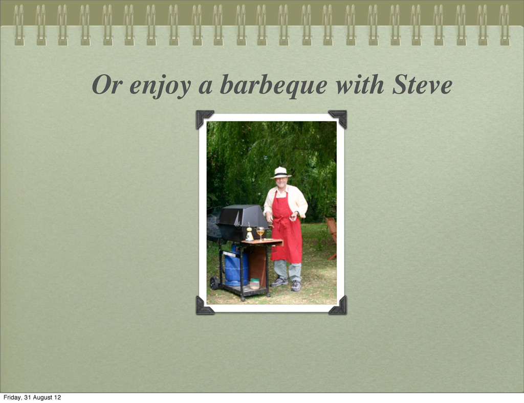 Or enjoy a barbeque with Steve Friday, 31 Augus...