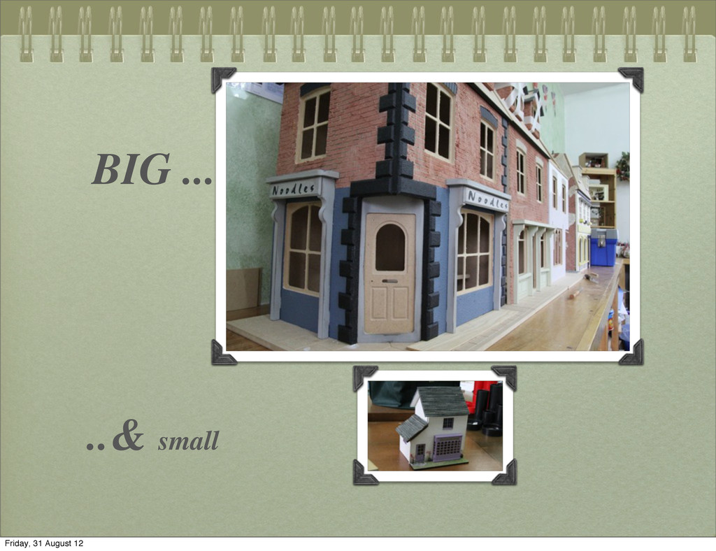 BIG ... ..& small Friday, 31 August 12