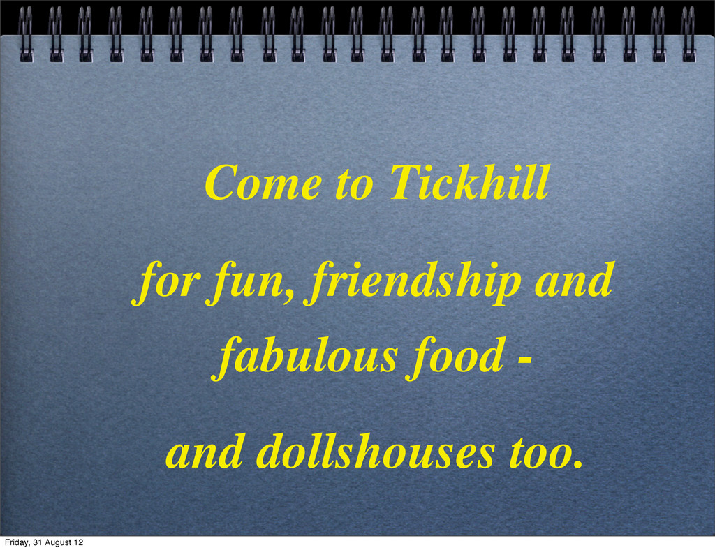 Come to Tickhill for fun, friendship and fabulo...