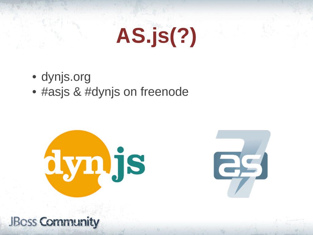• dynjs.org • #asjs & #dynjs on freenode AS...