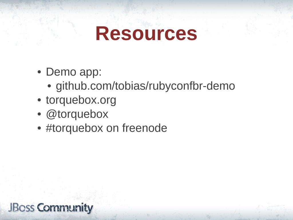 Resources • Demo app:  • github.com/tobias/ru...