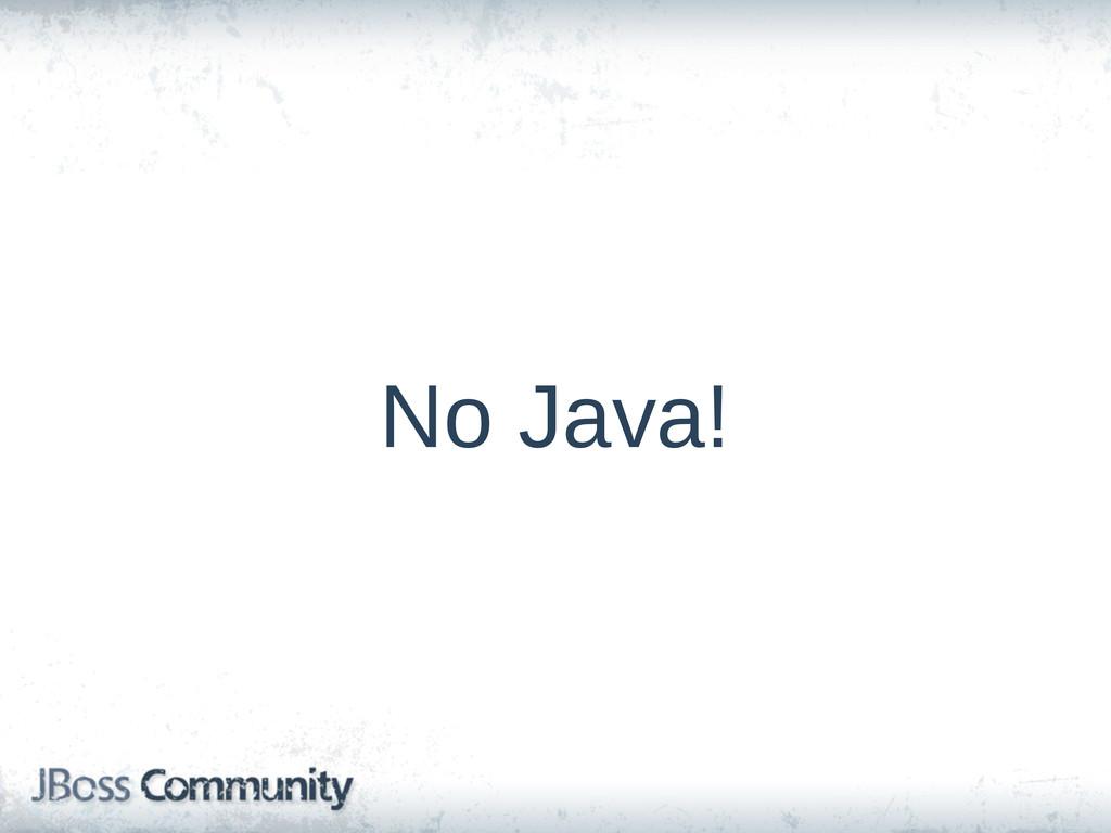 No Java!