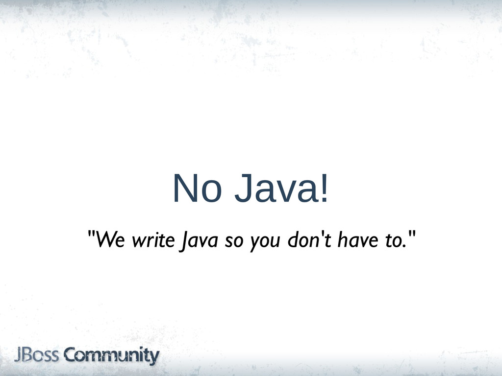 """No Java! """"We write Java so you don't have to."""""""