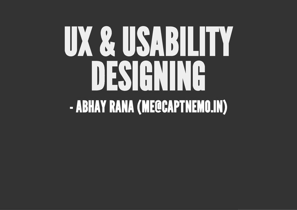 UX & USABILITY DESIGNING - ABHAY RANA (ME@CAPTN...