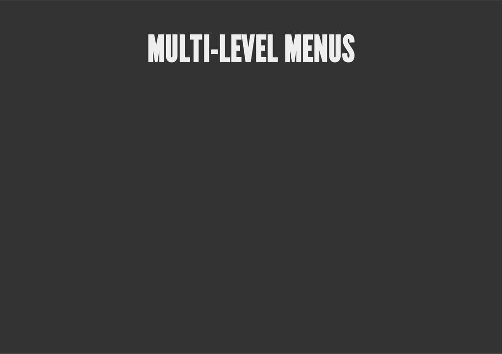 MULTI-LEVEL MENUS