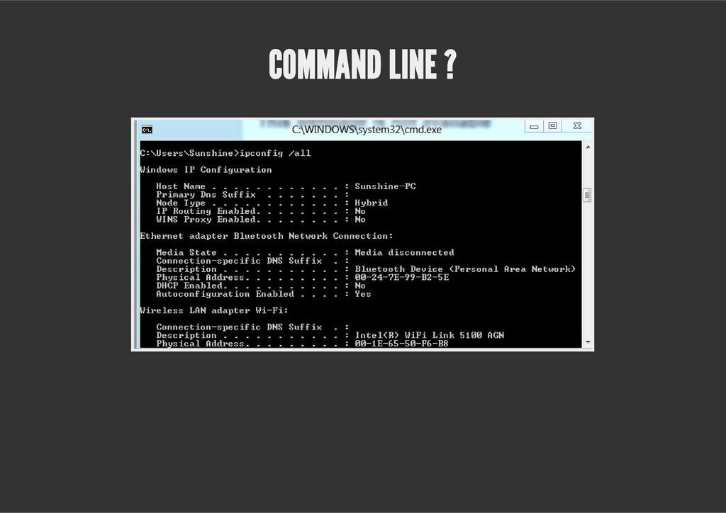 COMMAND LINE ?
