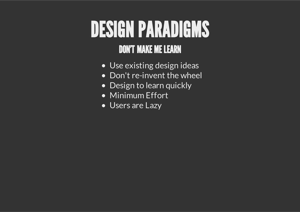 DESIGN PARADIGMS DON'T MAKE ME LEARN Use existi...