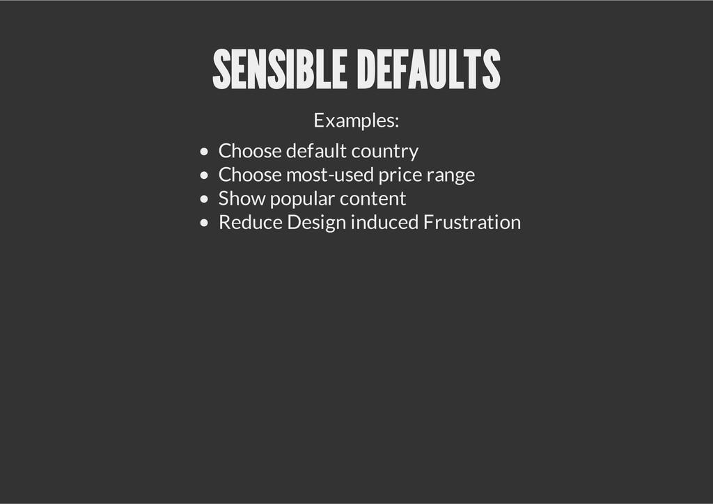 SENSIBLE DEFAULTS Examples: Choose default coun...
