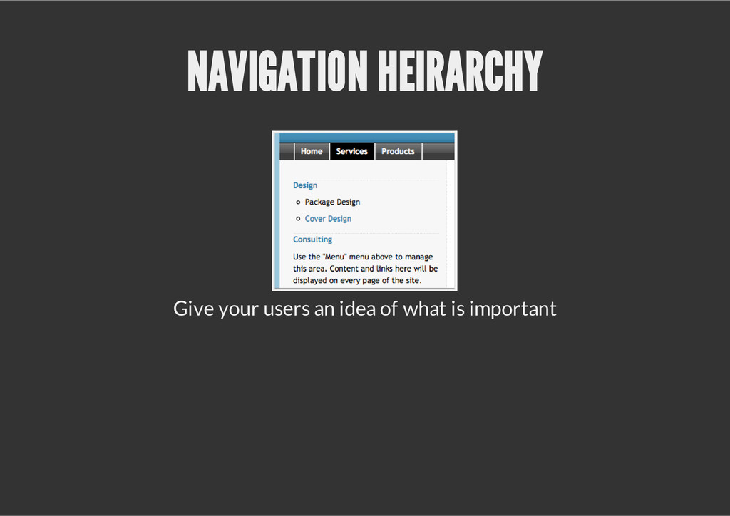 NAVIGATION HEIRARCHY Give your users an idea of...