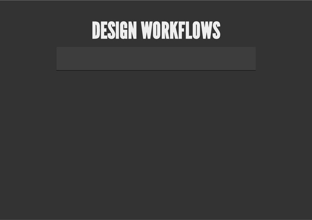 DESIGN WORKFLOWS