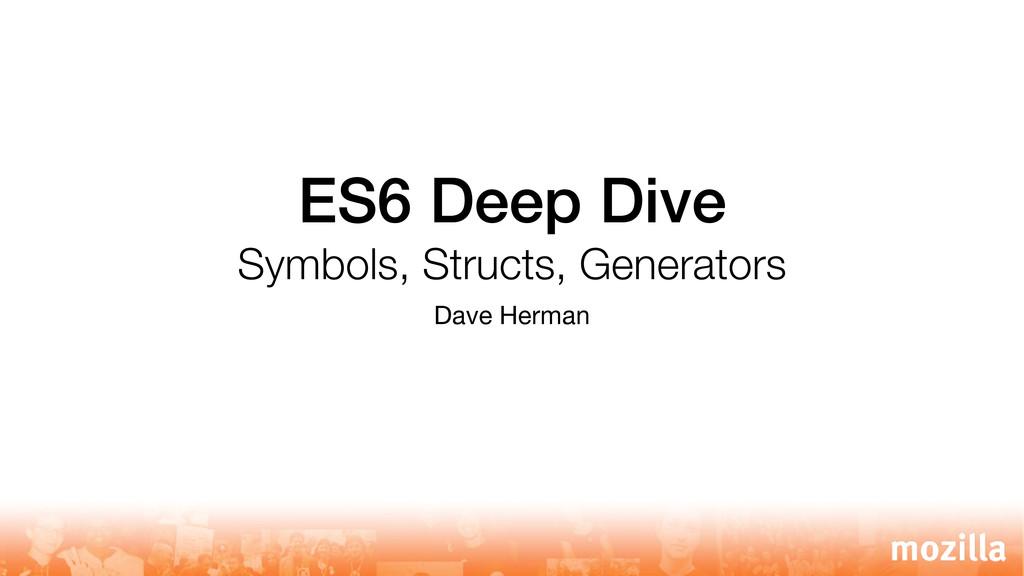 Dave Herman ES6 Deep Dive Symbols, Structs, Gen...