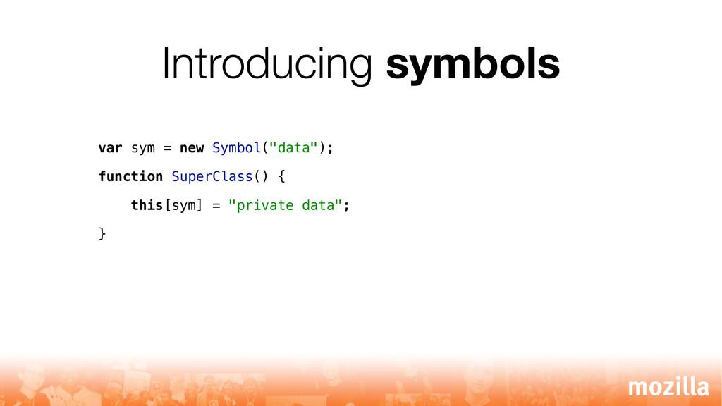 "Introducing symbols var sym = new Symbol(""data""..."