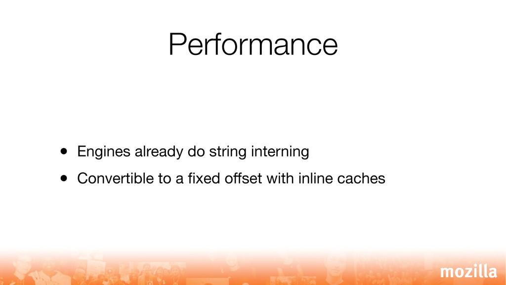 Performance • Engines already do string interni...