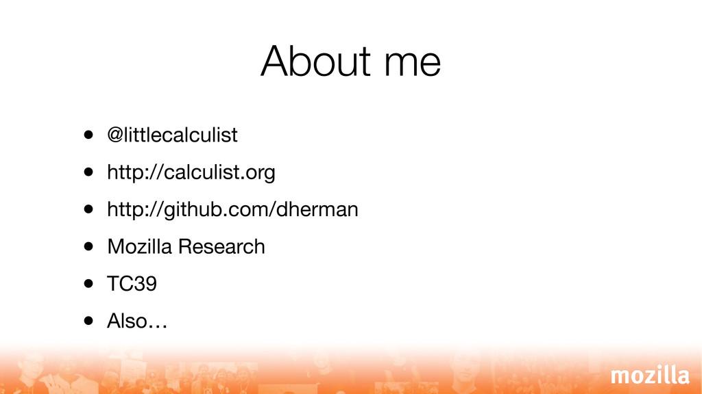 About me • @littlecalculist • http://calculist....