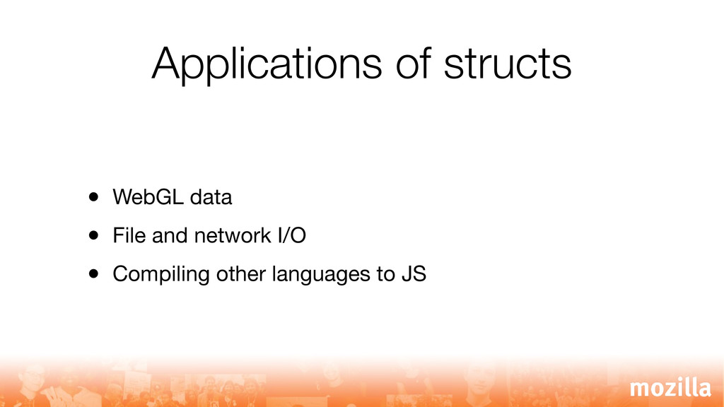 Applications of structs • WebGL data • File and...