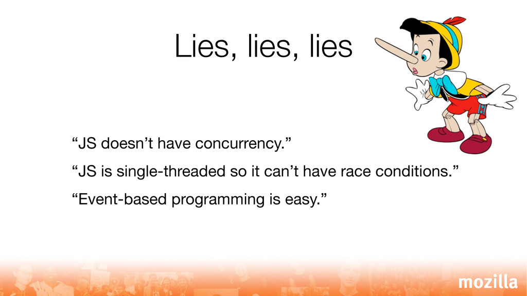 """Lies, lies, lies """"JS doesn't have concurrency.""""..."""