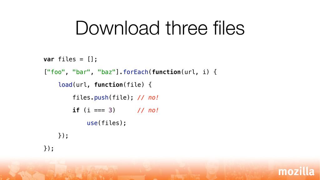 "Download three files var files = []; [""foo"", ""ba..."