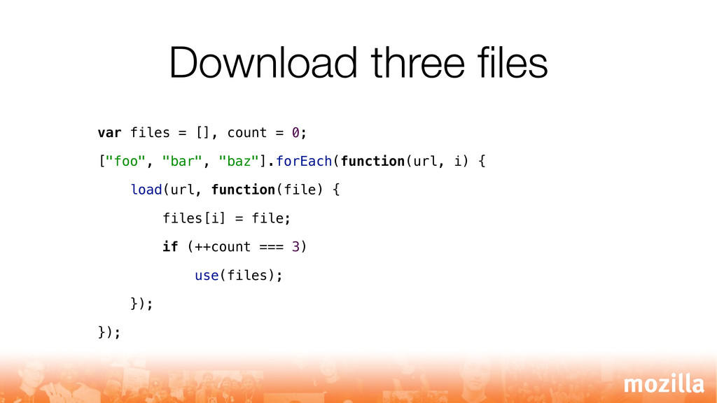 Download three files var files = [], count = 0; ...