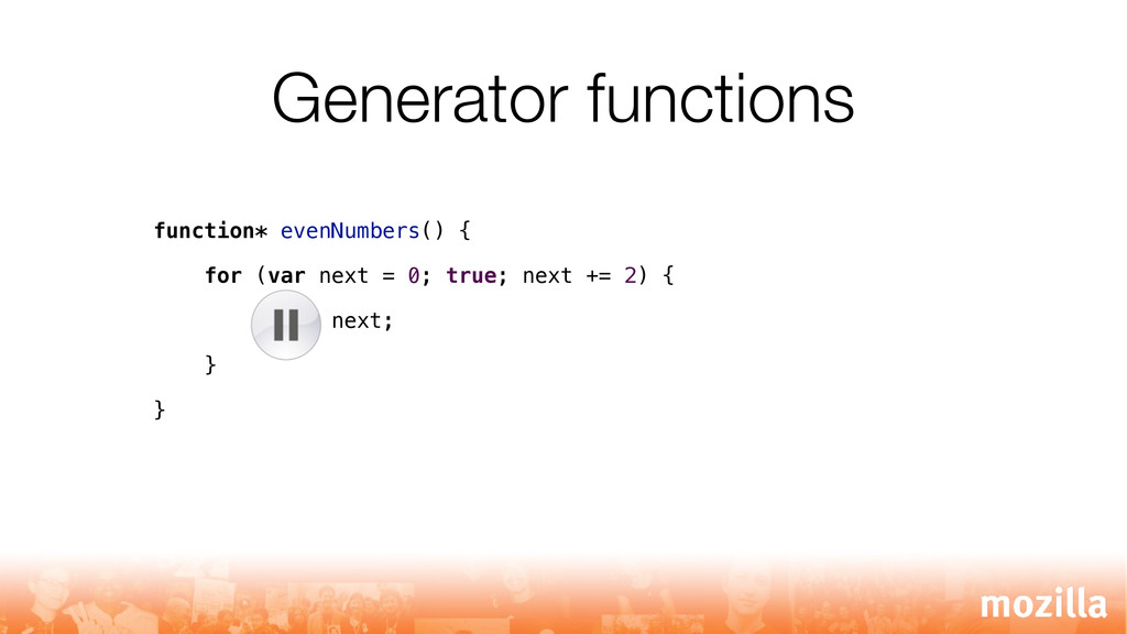 Generator functions function* evenNumbers() { f...