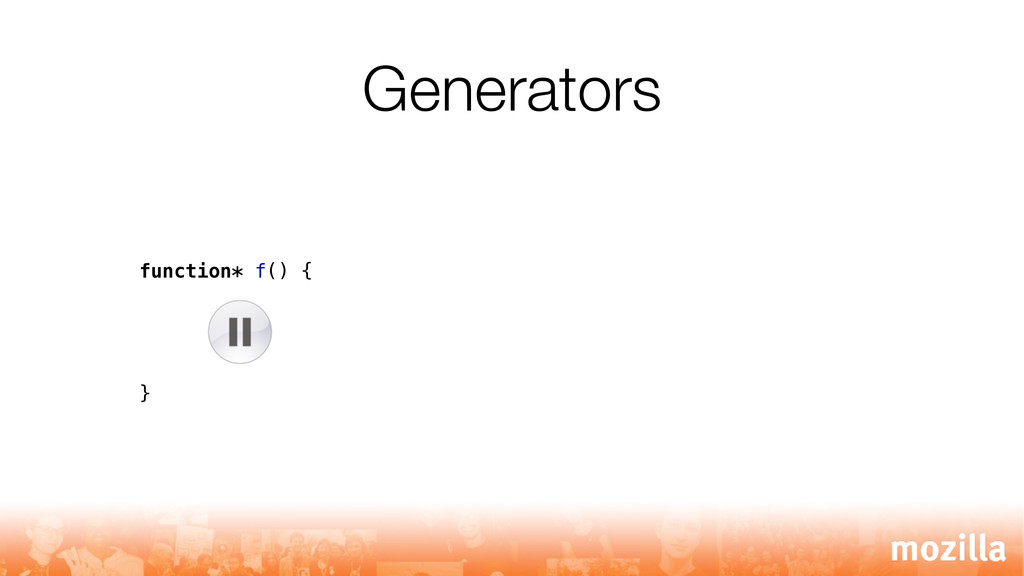 Generators function* f() { }
