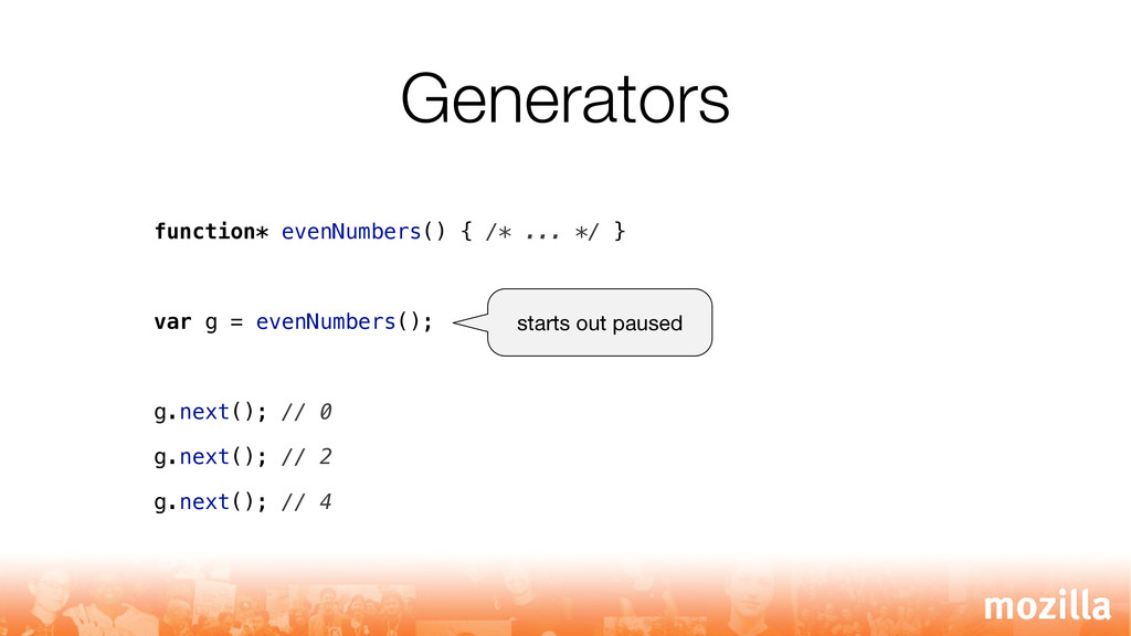 Generators function* evenNumbers() { /* ... */ ...