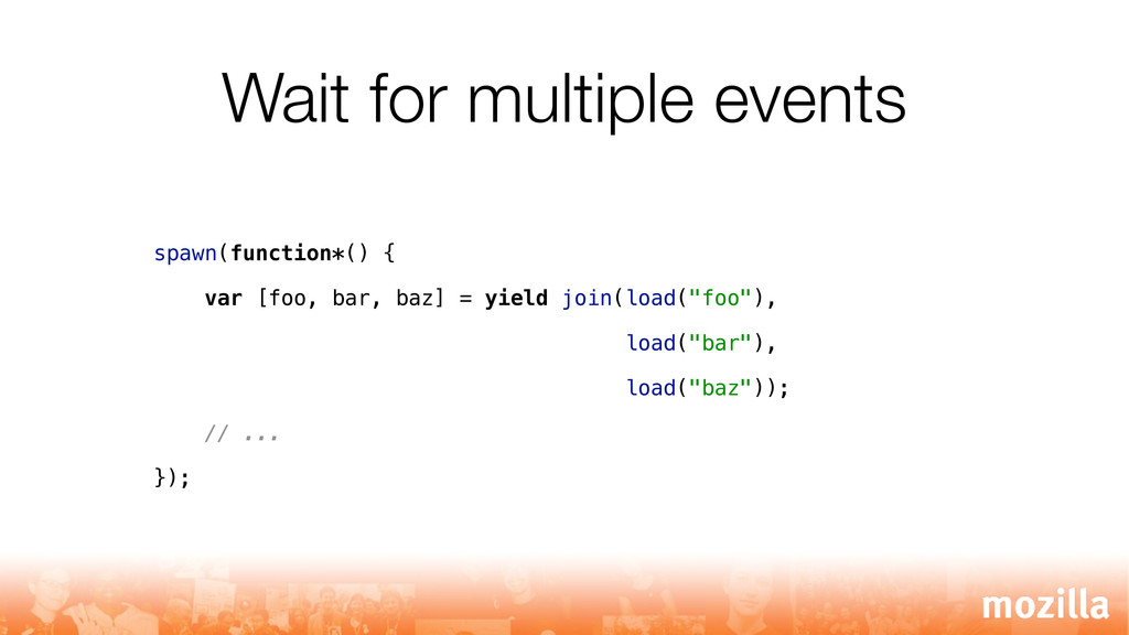 Wait for multiple events spawn(function*() { va...