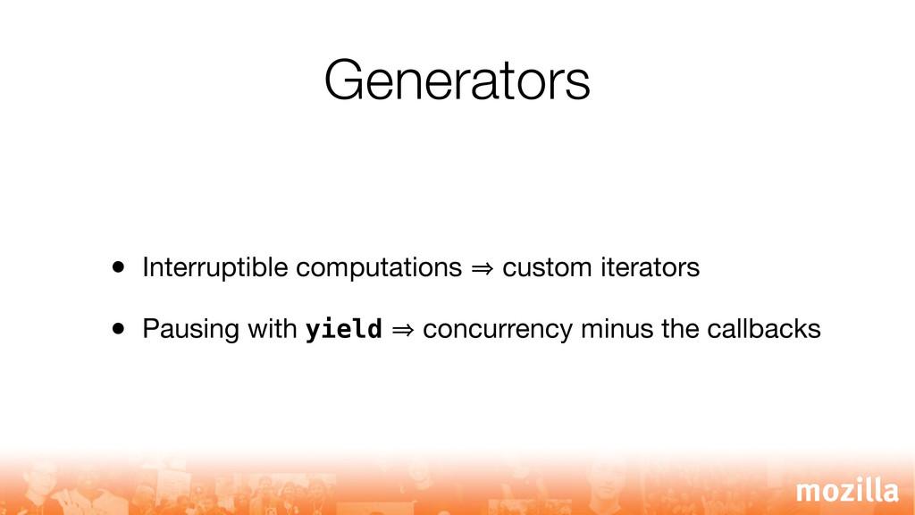 Generators • Interruptible computations 㱺 custo...