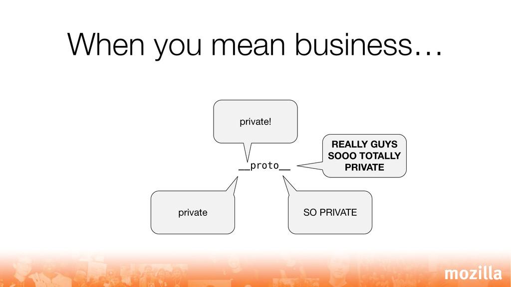 When you mean business… __proto__ private SO PR...