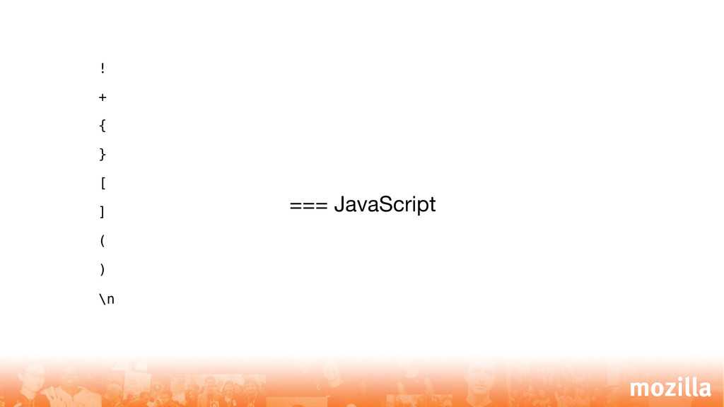 ! + { } [ ] ( ) \n === JavaScript