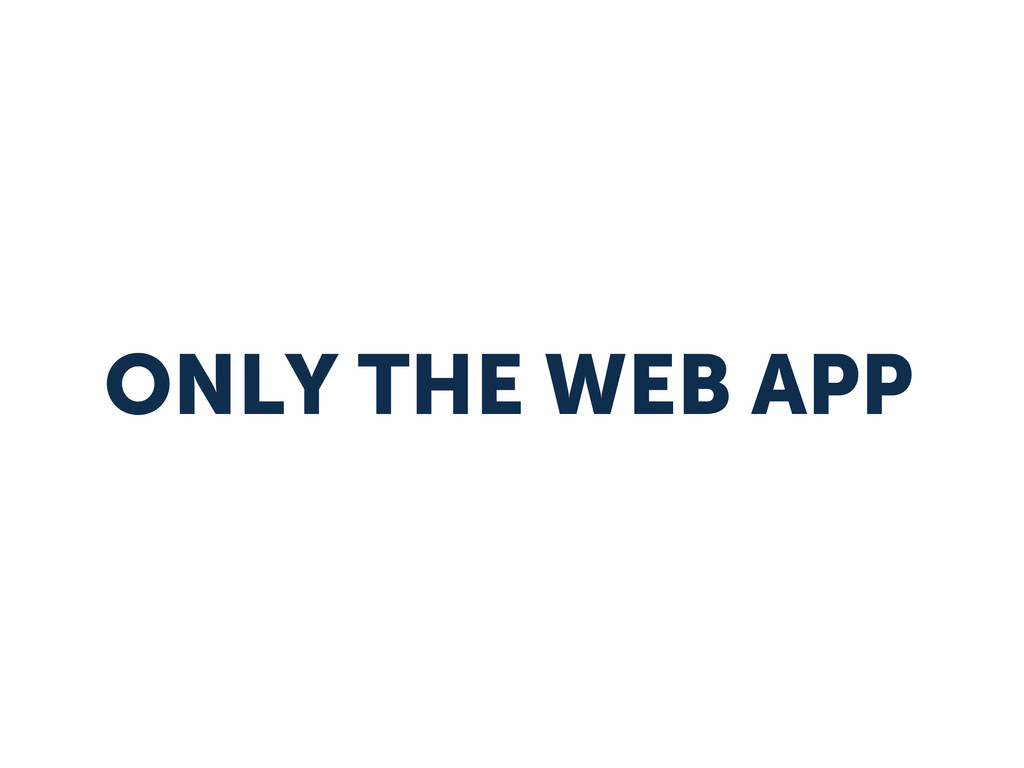 ONLY THE WEB APP