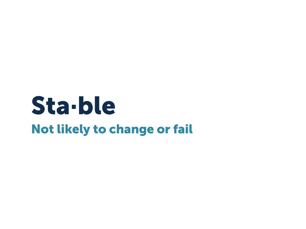 Sta·ble Not likely to change or fail