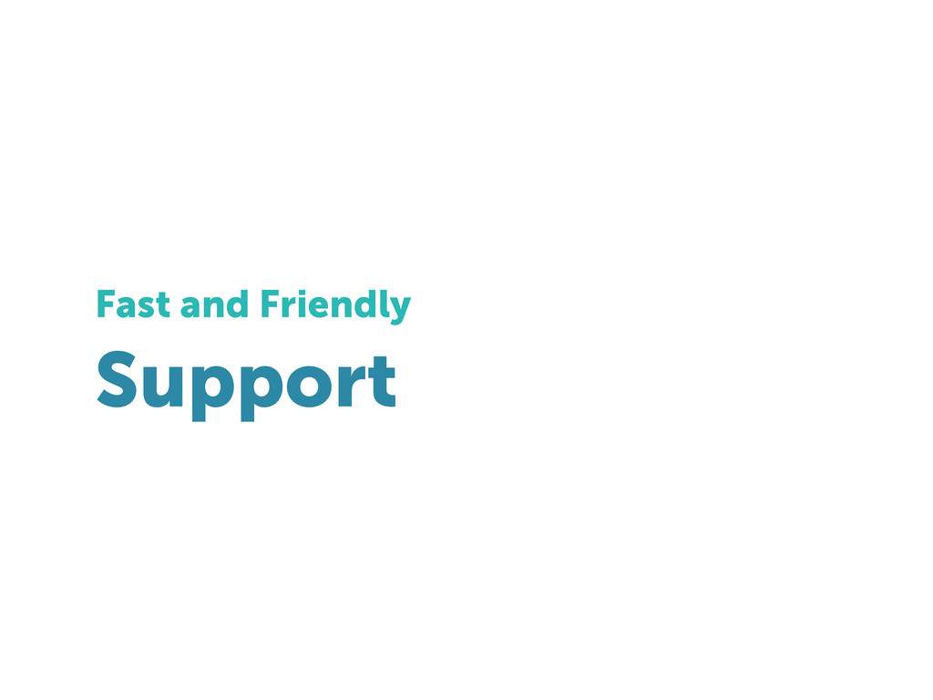 Support Fast and Friendly