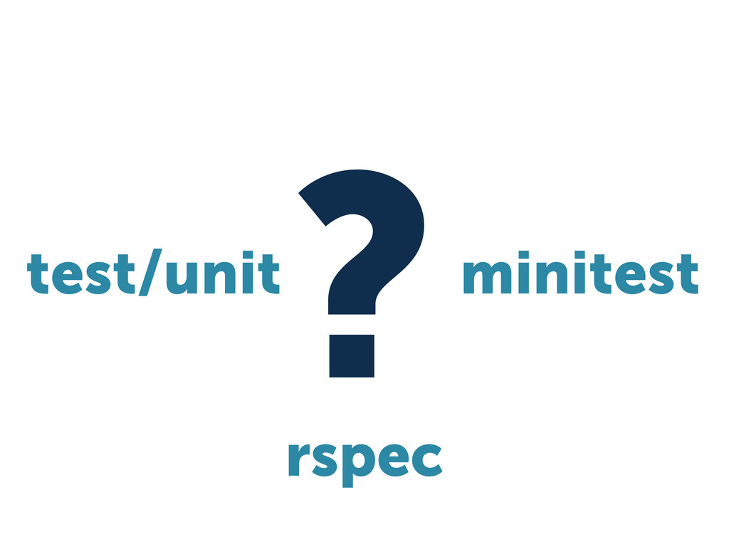 ? rspec test/unit minitest