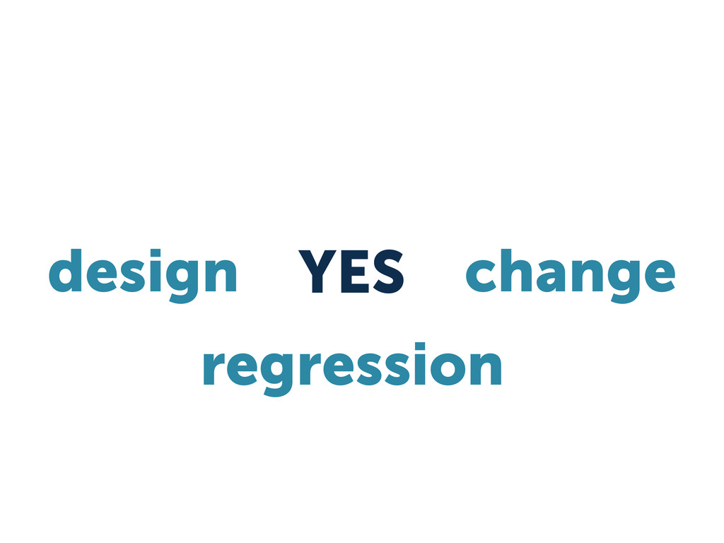 design YES change regression